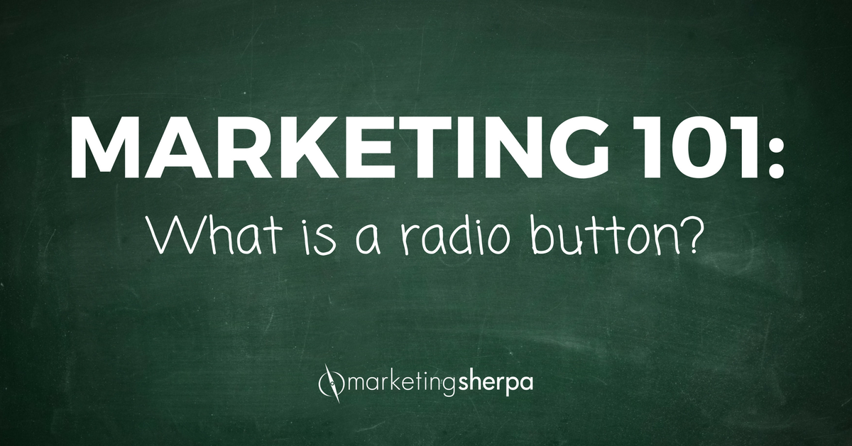 marketing 101 what is a radio button marketingsherpa blog