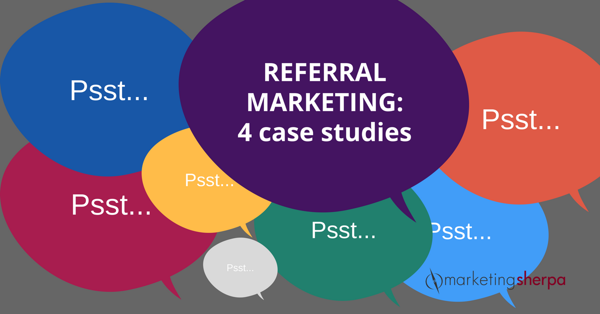 Referral Marketing: 4 case studies | MarketingSherpa Blog