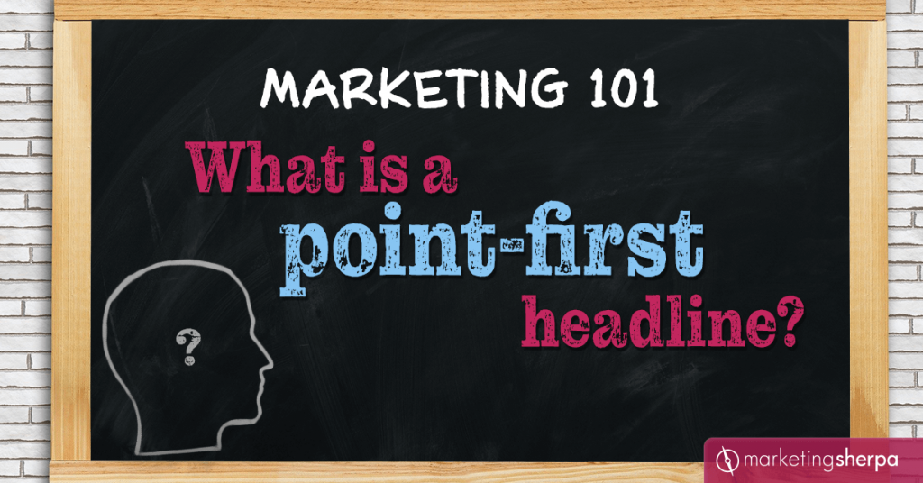 Marketing 101: What is a point-first headline?